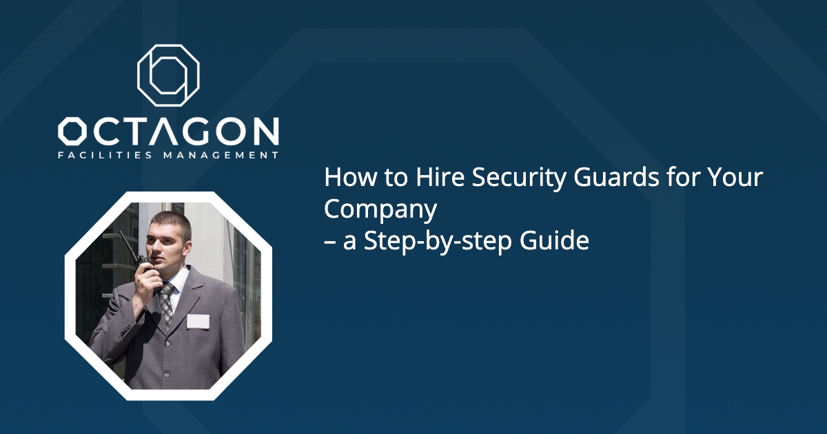How to Hire Security Guards for Your Company – a step-by-step guide