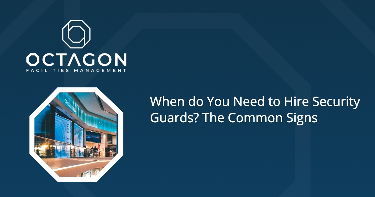 When do You Need to Hire Security Guards? The Common Signs